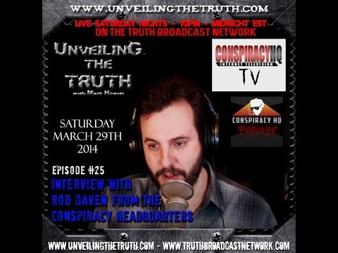 Unveiling The Truth #25: Interview With Rob Daven From Conspiracy HQ (29-03-2014)
