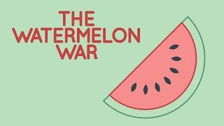 The Watermelon War