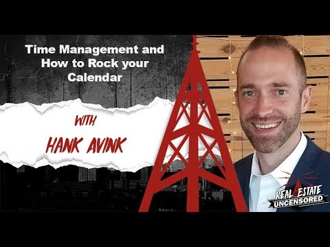 Time Management and How to Rock your Calendar w/Hank Avink Real Estate Uncensored