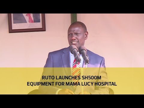 Ruto launches sh500M equipment for Mama Lucy hospital