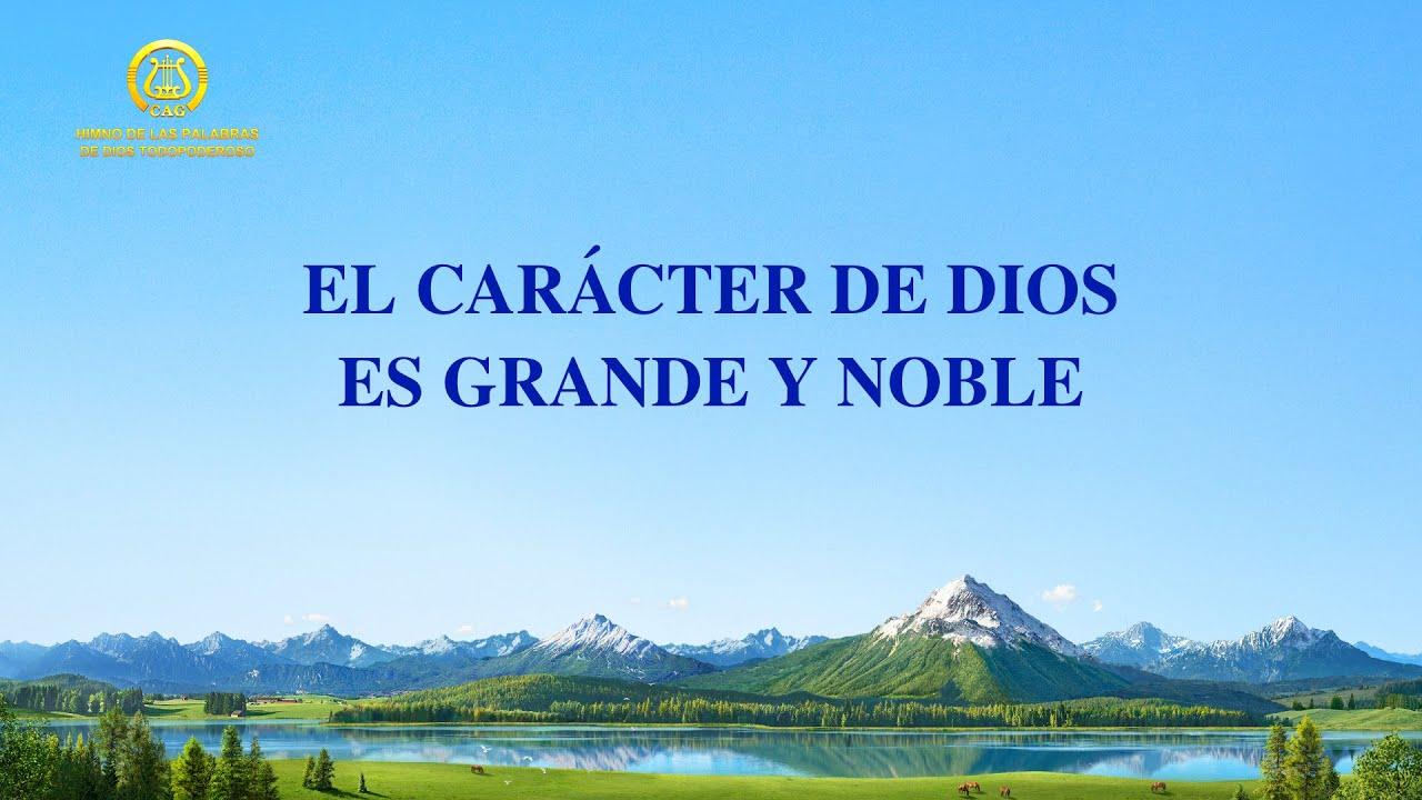Canción cristiana   El carácter de Dios es grande y noble