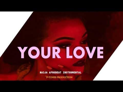 NAIJA AFROBEAT INSTRUMENTAL 2017 - YOUR LOVE (Prod. P-TUNES)