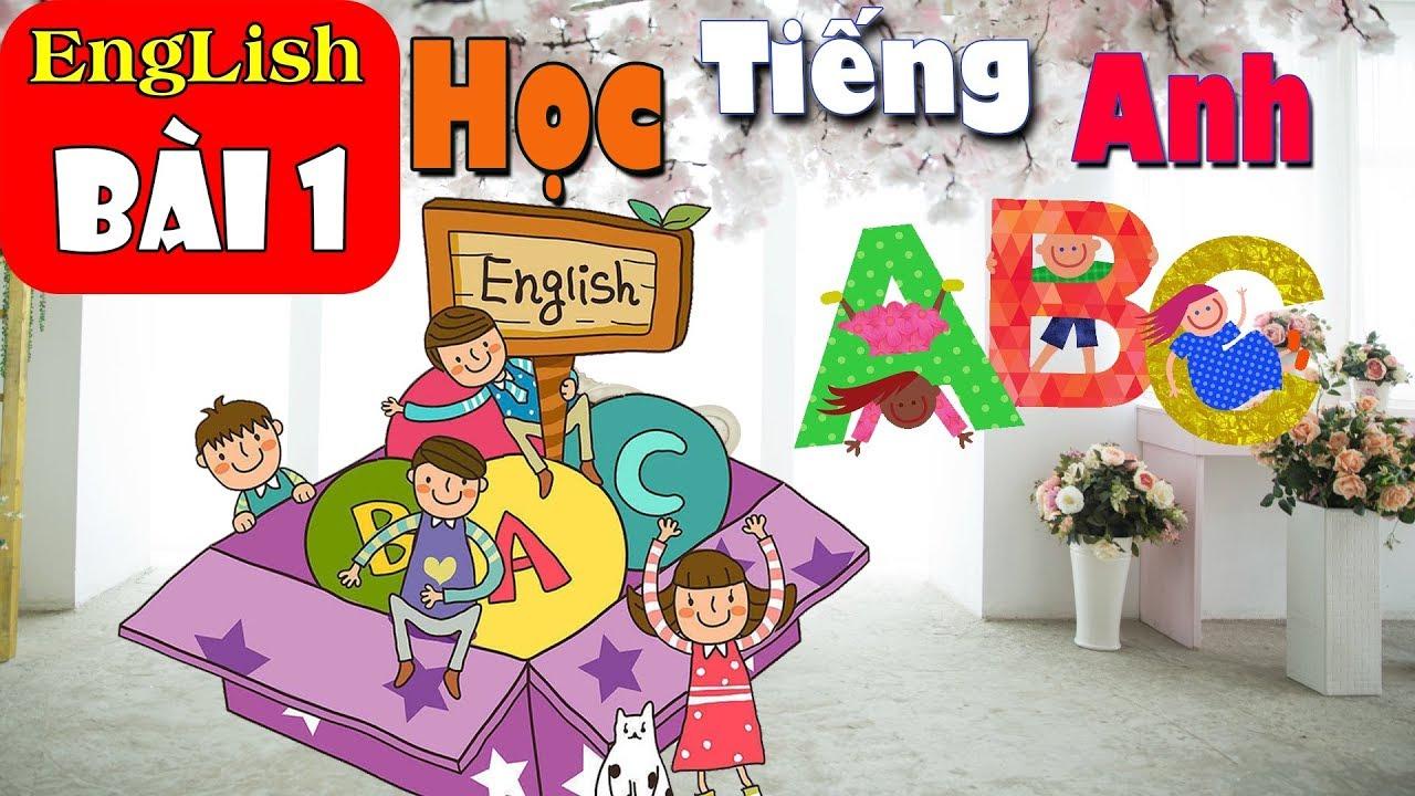 Bé Học Tiếng Anh – Chuẩn Quốc Tế – BÀI 1 | english for kid | english of kids | Vui Học