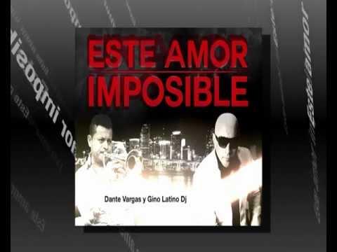 DANTE VARGAS & GINO LATINO DJ - Este Amor Imposible (Official Web Clip)