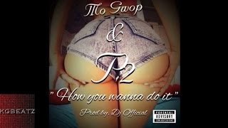 Mo Gwop & P2 - How You Wanna Do It [Prod. By DJ Official] [New 2015]