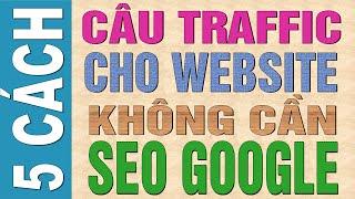 5 cách tăng Traffic cho website không cần SEO