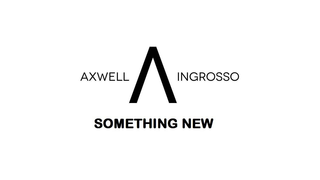 axwell ingrosso something new original mix youtube