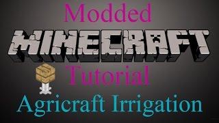 Modded Minecraft Tutorial - Agricraft Irrigation
