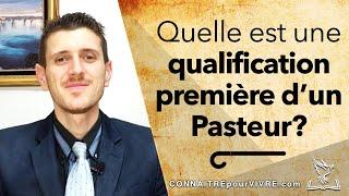 Quelle est une qualification première d'un Pasteur?