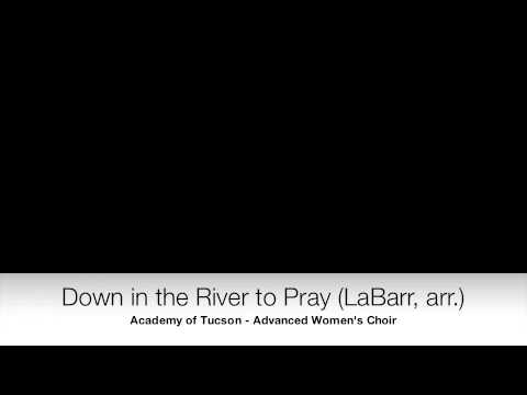 Down in the River to Pray - Adv. Women's Choir - Academy of Tucson High School