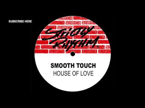Smooth Touch 'House Of Love' (Raise Your House Mix)