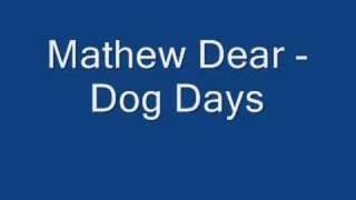 Mathew Dear - Dog Days