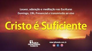 Cristo é suficiente | Culto 21/02/2021