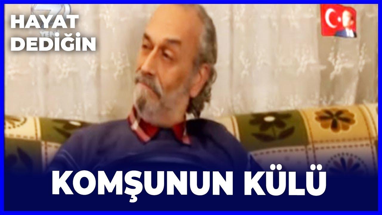 Download KOMŞUNUN KÜLÜ - HAYAT DEDİĞİN DİZİSİ