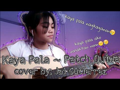 Kaya pala ~ Patch Quiwa (cover|lyrics)
