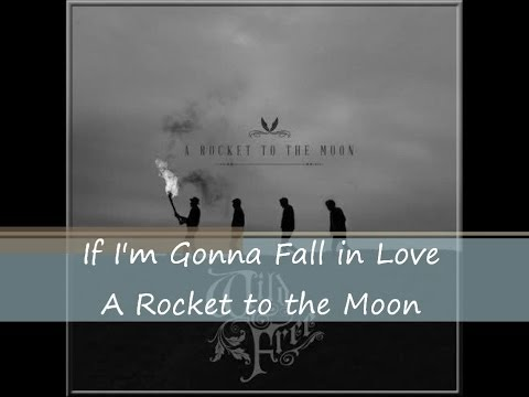 If I'm Gonna Fall In Love - A Rocket to the Moon (Lyrics)