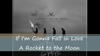 Watch A Rocket To The Moon If Im Gonna Fall In Love video