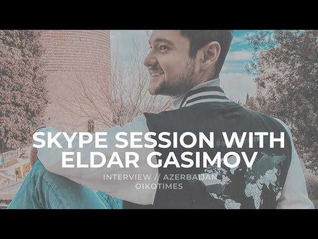 OIKOTIMES 🇦🇿 ELDAR GASIMOV INTERVIEW