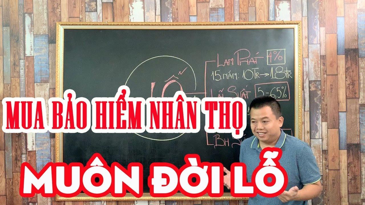 Sốc: Mua bảo hiểm nhân thọ muôn đời lỗ - Trần Việt MB