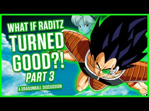 WHAT IF RADITZ TURNED GOOD? PART 3 | A Dragonball Discussion