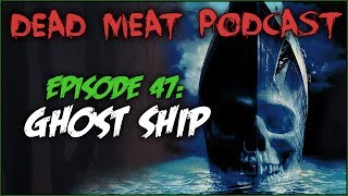 Ghost Ship (Dead Meat Podcast #47)