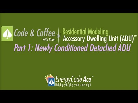 Code & Coffee: Residential Modeling – ADUs, Part 1: Newly Conditioned Detached ADU