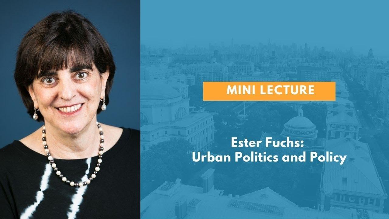 Ester Fuchs: Urban Politics and Policy [Mini Lecture Excerpt]