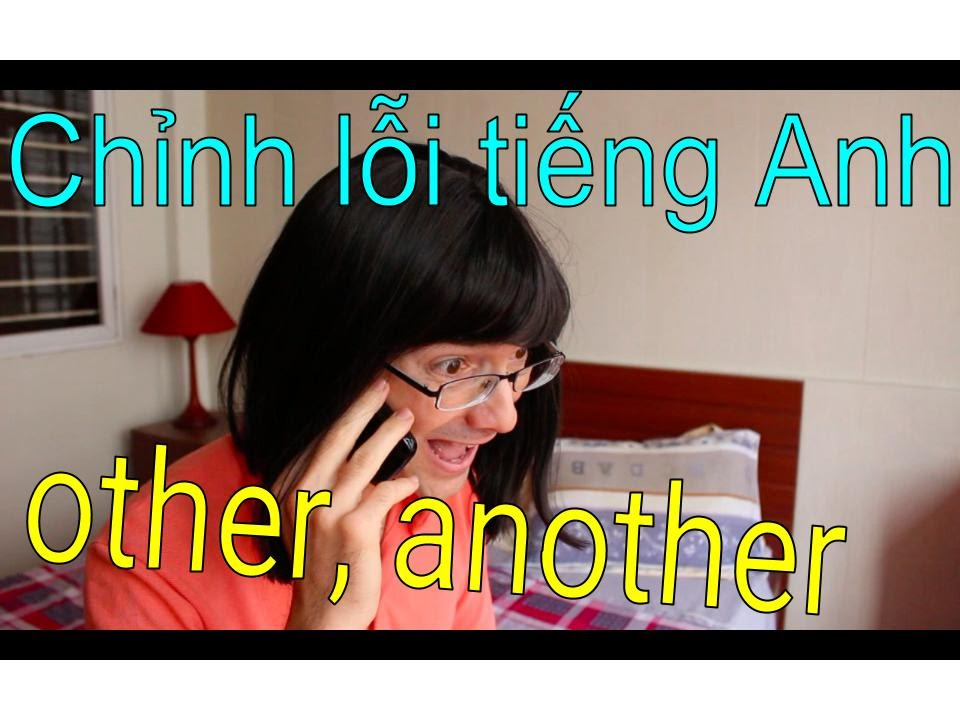 Chỉnh lỗi tiếng Anh: other, another