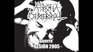 ATROFIA CEREBRAL – 'Guerra' (Sesión 2005)
