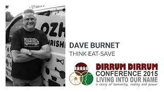 Dave Burnet | THINK-EAT-SAVE | Dirrum Dirrum Conference 2015