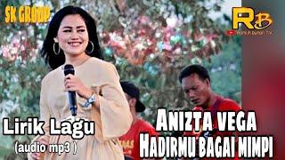 HADIRMU BAGAI MIMPI - ANIZTA VEGA - SK GROUP (audio mp3) Lirik Lagu