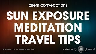 sun exposure, meditation, and travel tips | client conversations | we are the SHT ;)