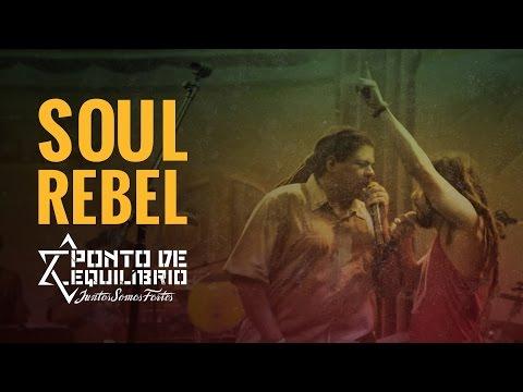Ponto de Equilíbrio - Soul Rebel (DVD Juntos Somos Fortes)