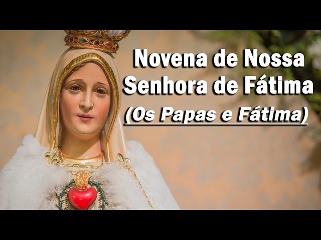 Os Papas e Fátima - NOVENA de Nossa Senhora de Fátima: (Oitavo dia)
