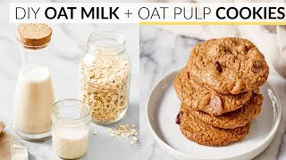 HOW TO MAKE OAT MILK | + oatmeal pulp chocolate chip cookie recipe