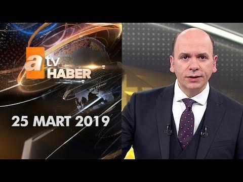 Atv Ana Haber | 25 Mart 2019