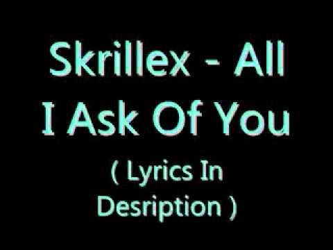 Skrillex  All I Ask Of You  Lyrics In Description