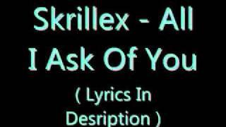 Skrillex - All I Ask Of You [ Lyrics In Description]