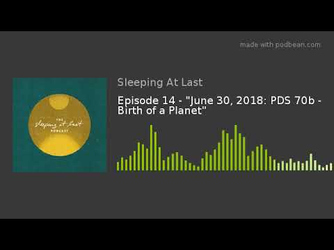 """Episode 14 - """"June 30, 2018: PDS 70b - Birth of a Planet"""""""