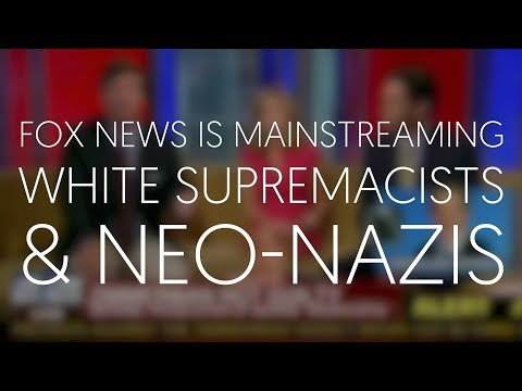 Fox News is Mainstreaming White Supremacists and Neo-Nazis