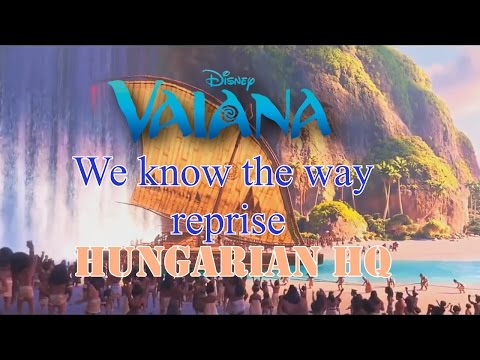 [HQ] Vaiana/Moana-We know the way Reprise - HUNGARIAN / MAGYAR