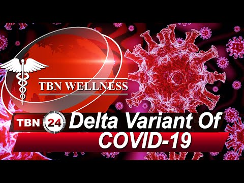 Delta Variant Of COVID-19 | TBN WELLNESS | Episode 285