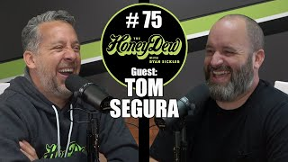 HoneyDew Podcast #75 | Tom Segura