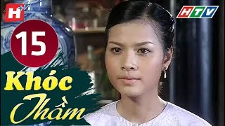 Khóc Thầm - Tập 15 (tập cuối) | HTV Phim Tình Cảm Việt Nam Hay Nhất 2019