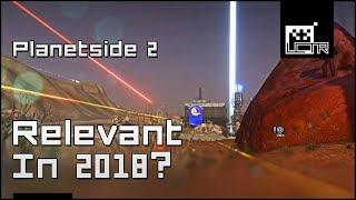 Planetside 2: Relevant In 2018?