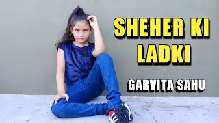 Sheher Ki Ladki Song | Badshah | Garvita Sahu | Dance Cover | #sheherkiladki #dance