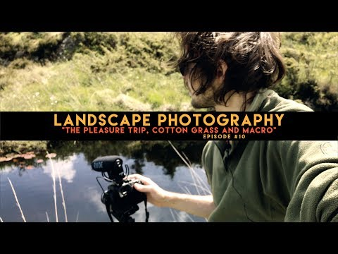 "Landscape Photography: ""The Pleasure Trip, Cotton Grass and Macro"""