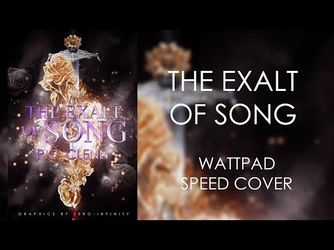 The Exalt Of Song | Wattpad Speed Cover