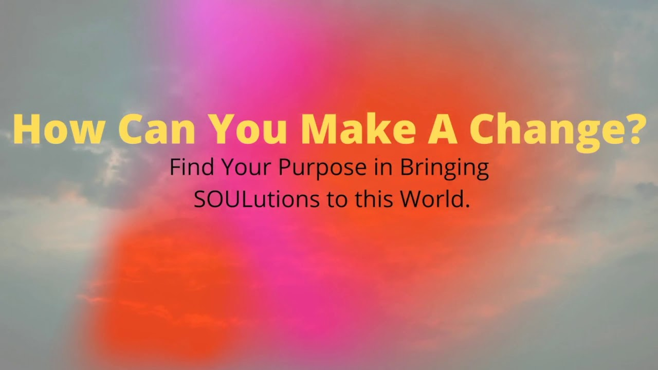 How Can I Make A Change | Be the Change | Find My Purpose Guided Meditation