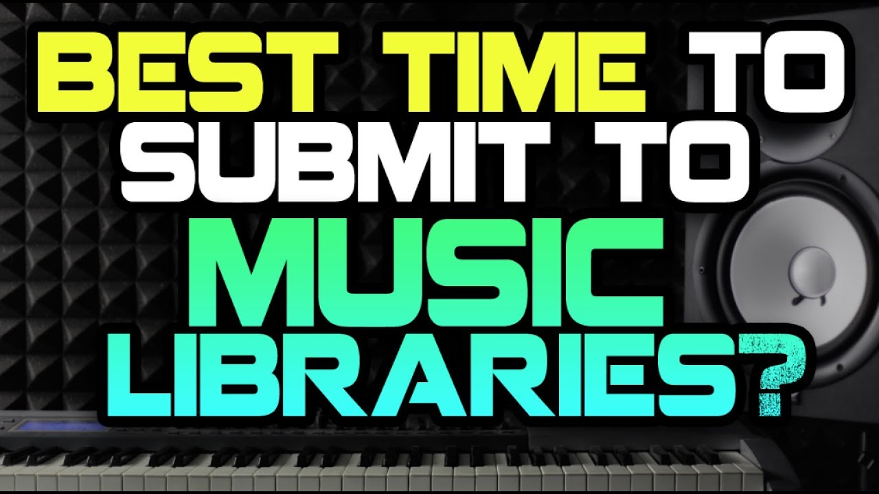 Best Time To Submit To Music Libraries?